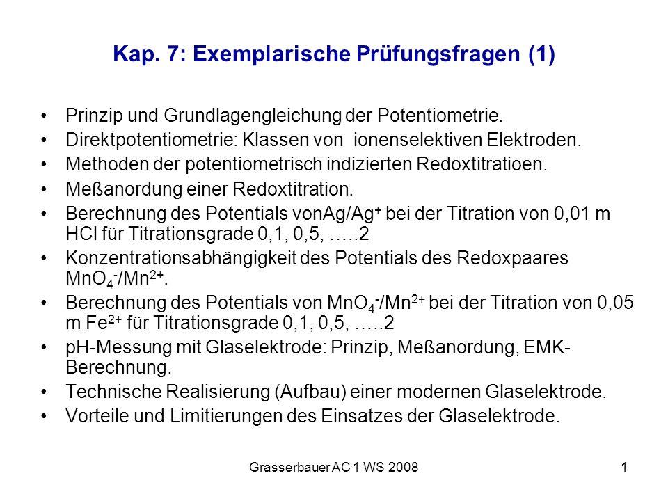 Grasserbauer AC 1 WS 20081 Kap. 7: Exemplarische Prüfungsfragen (1) Prinzip und Grundlagengleichung der Potentiometrie. Direktpotentiometrie: Klassen
