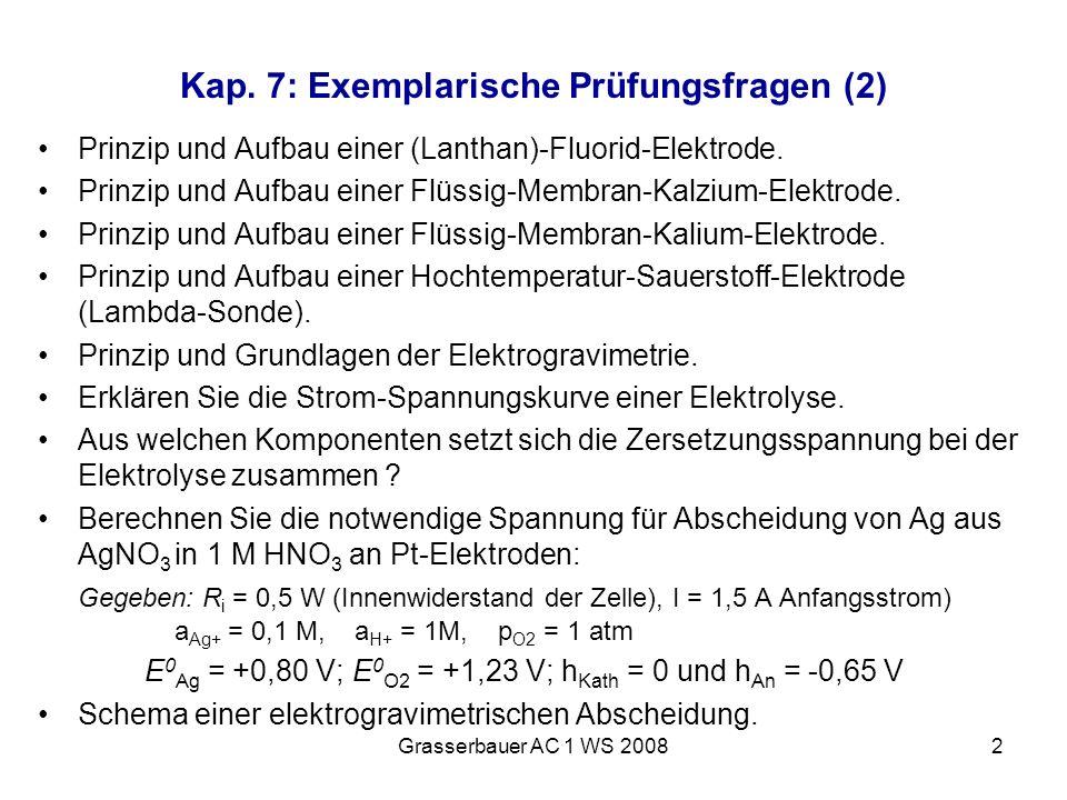 Grasserbauer AC 1 WS 20082 Kap. 7: Exemplarische Prüfungsfragen (2) Prinzip und Aufbau einer (Lanthan)-Fluorid-Elektrode. Prinzip und Aufbau einer Flü