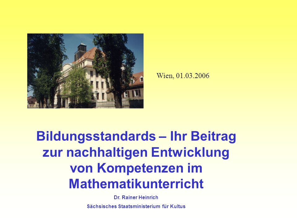 Bildungsstandards – Ihr Beitrag zur nachhaltigen Entwicklung von Kompetenzen im Mathematikunterricht Dr.