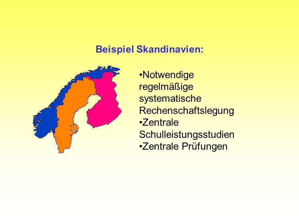 Beispiel Skandinavien: Notwendige regelmäßige systematische Rechenschaftslegung Zentrale Schulleistungsstudien Zentrale Prüfungen