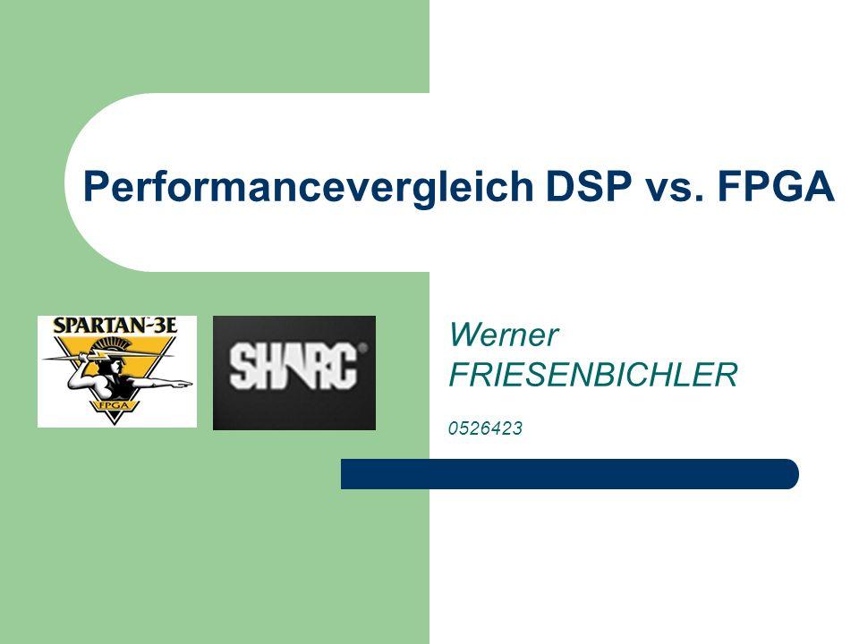 Performancevergleich DSP vs. FPGA Werner FRIESENBICHLER 0526423