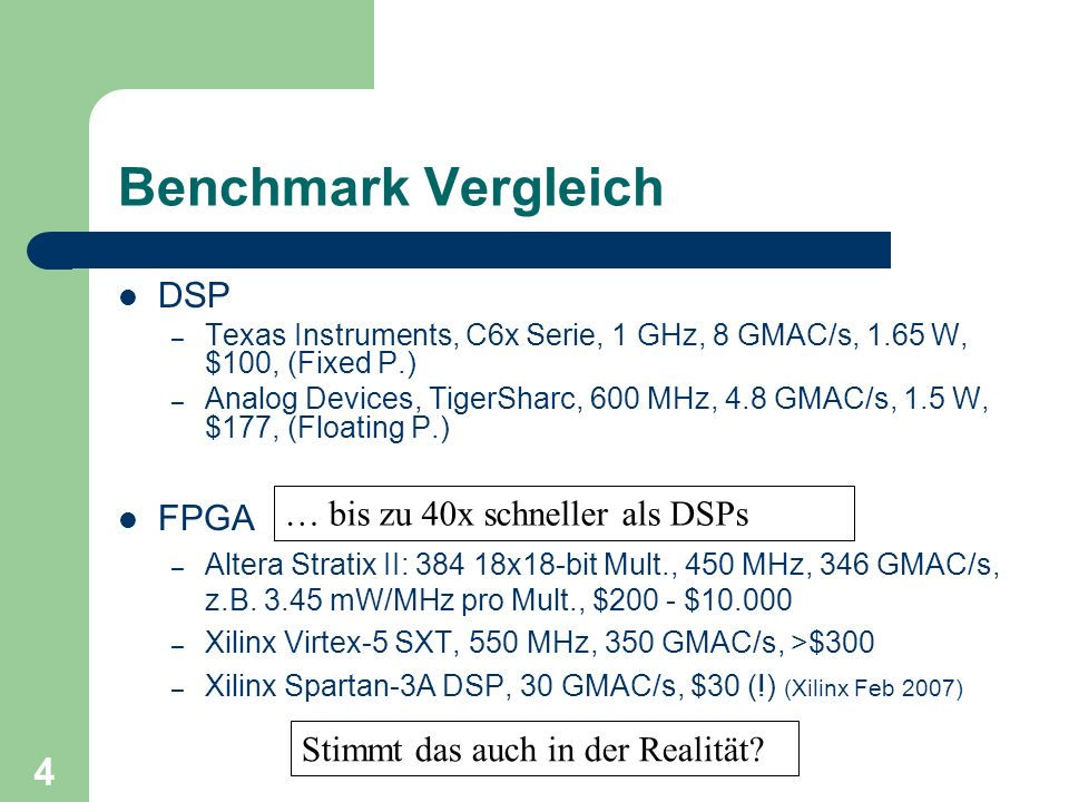 4 Benchmark Vergleich DSP – Texas Instruments, C6x Serie, 1 GHz, 8 GMAC/s, 1.65 W, $100, (Fixed P.) – Analog Devices, TigerSharc, 600 MHz, 4.8 GMAC/s,