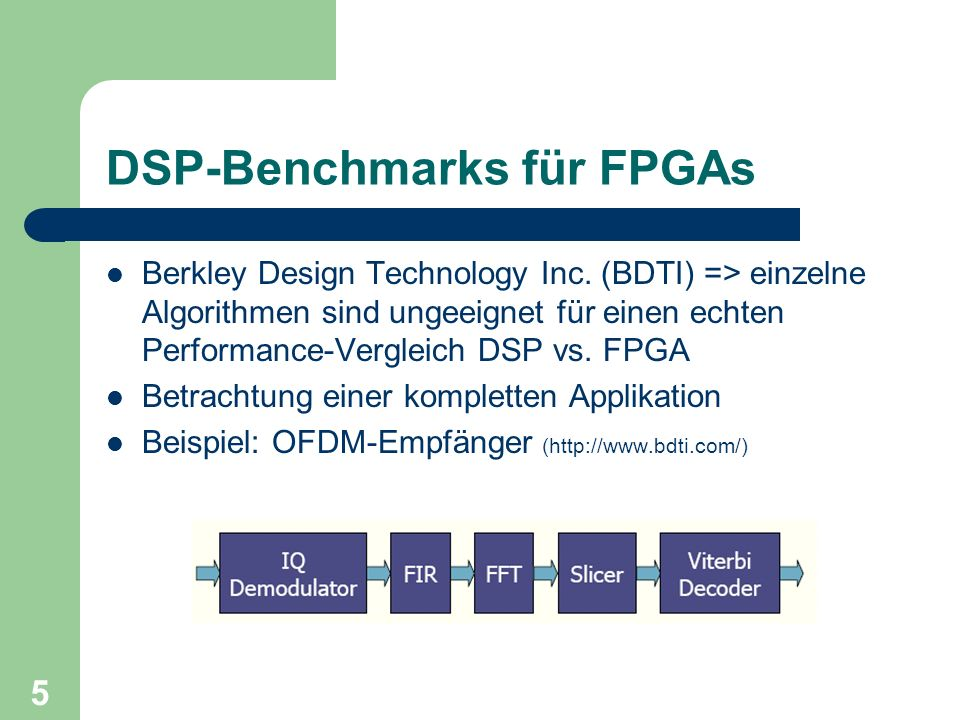 5 DSP-Benchmarks für FPGAs Berkley Design Technology Inc. (BDTI) => einzelne Algorithmen sind ungeeignet für einen echten Performance-Vergleich DSP vs