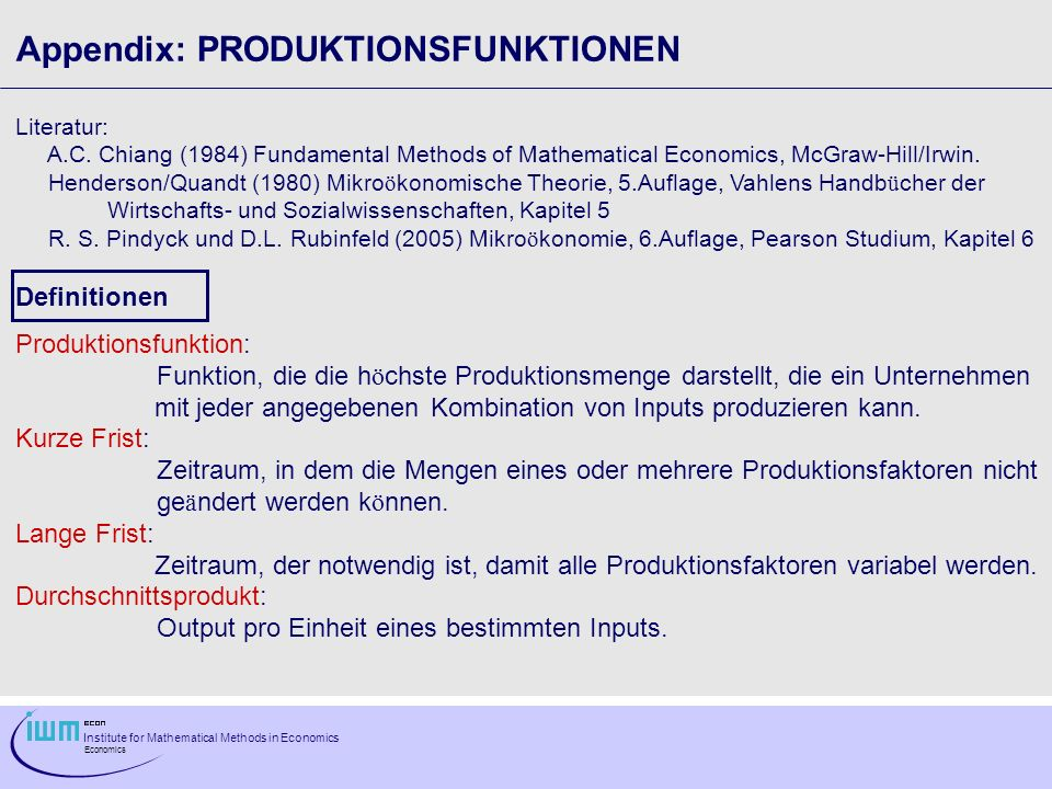Institute for Mathematical Methods in Economics Economics Appendix: PRODUKTIONSFUNKTIONEN Literatur: A.C.