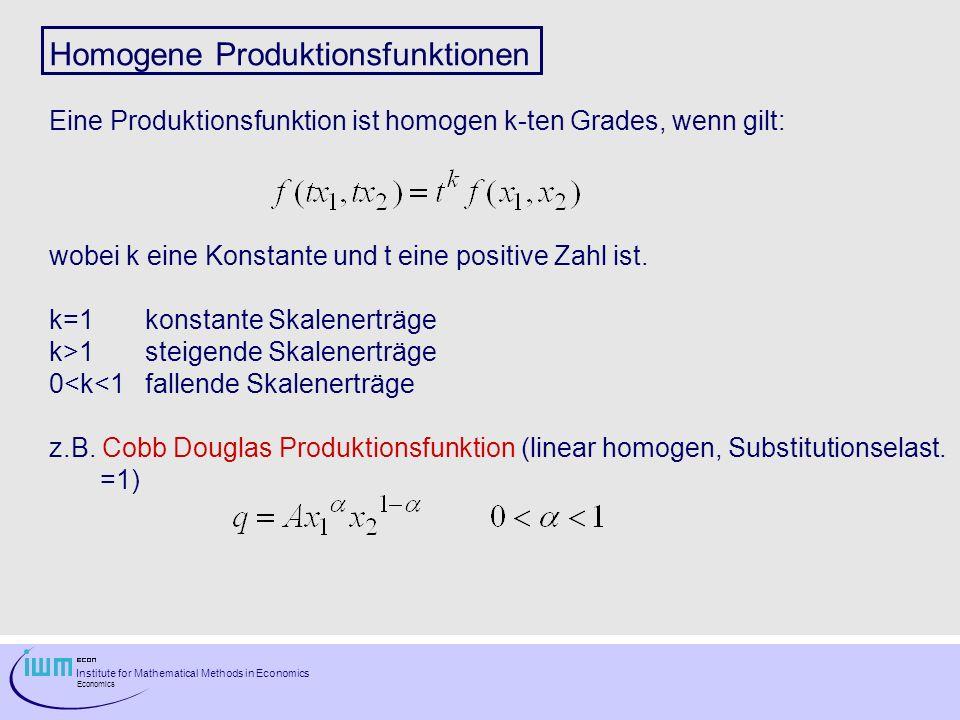 Institute for Mathematical Methods in Economics Economics Homogene Produktionsfunktionen Eine Produktionsfunktion ist homogen k-ten Grades, wenn gilt: