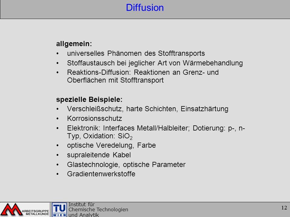 12 Institut für Chemische Technologien und Analytik 12 Diffusion allgemein: universelles Phänomen des Stofftransports Stoffaustausch bei jeglicher Art