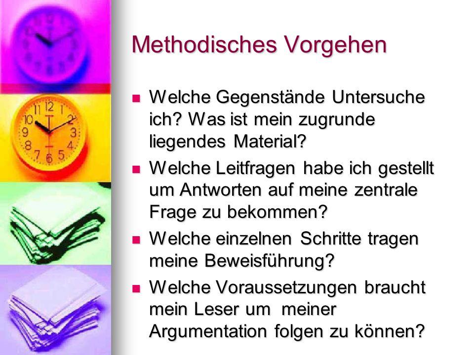 Methodisches Vorgehen Welche Gegenstände Untersuche ich? Was ist mein zugrunde liegendes Material? Welche Gegenstände Untersuche ich? Was ist mein zug