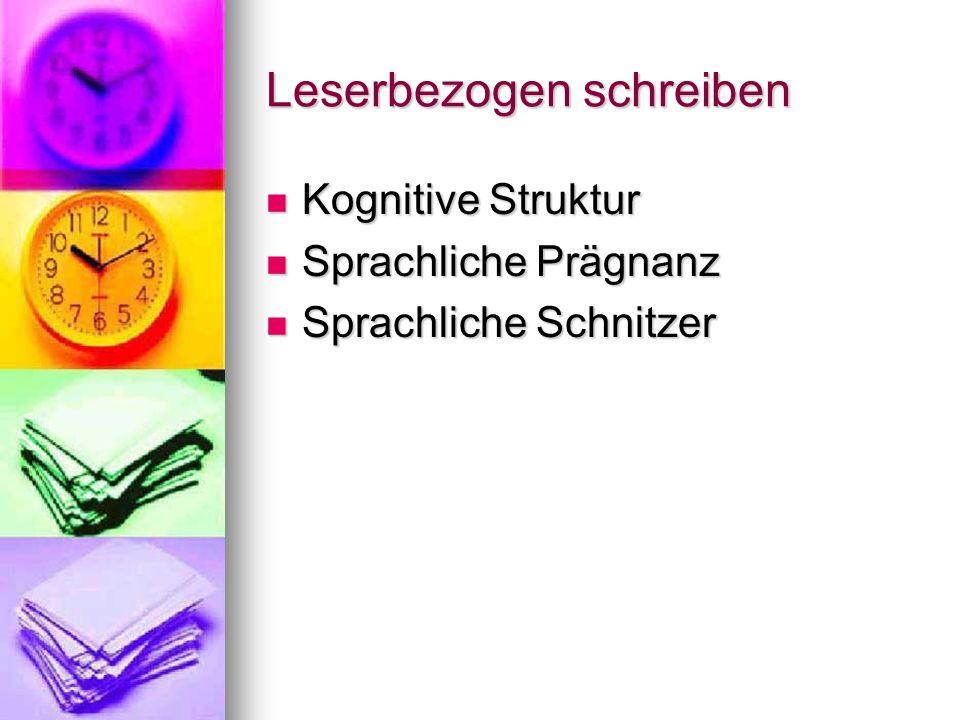 Leserbezogen schreiben Kognitive Struktur Kognitive Struktur Sprachliche Prägnanz Sprachliche Prägnanz Sprachliche Schnitzer Sprachliche Schnitzer