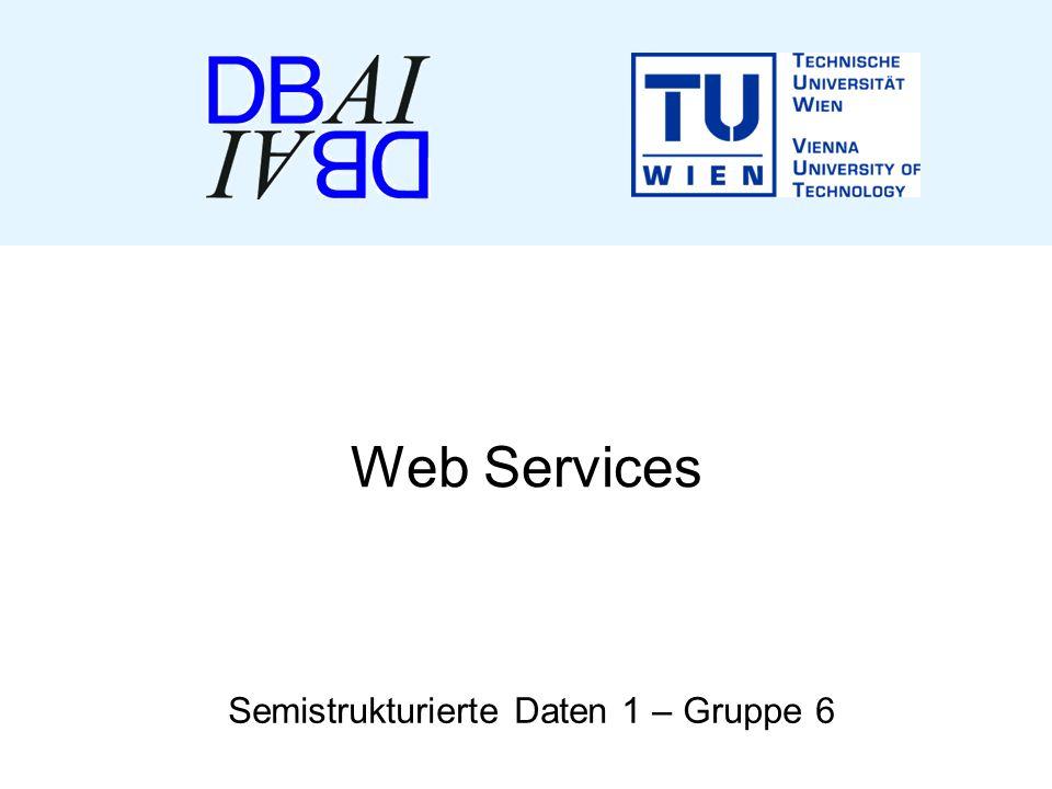 Semistrukturierte Daten 12 Gruppe 6 Web Services Dienste verschiedene Betriebssysteme, HW- Plattformen oder Programmiersprachen Verwenden XML-Standards Inhalt: Web Services UDDI WSDL SOAP Demo