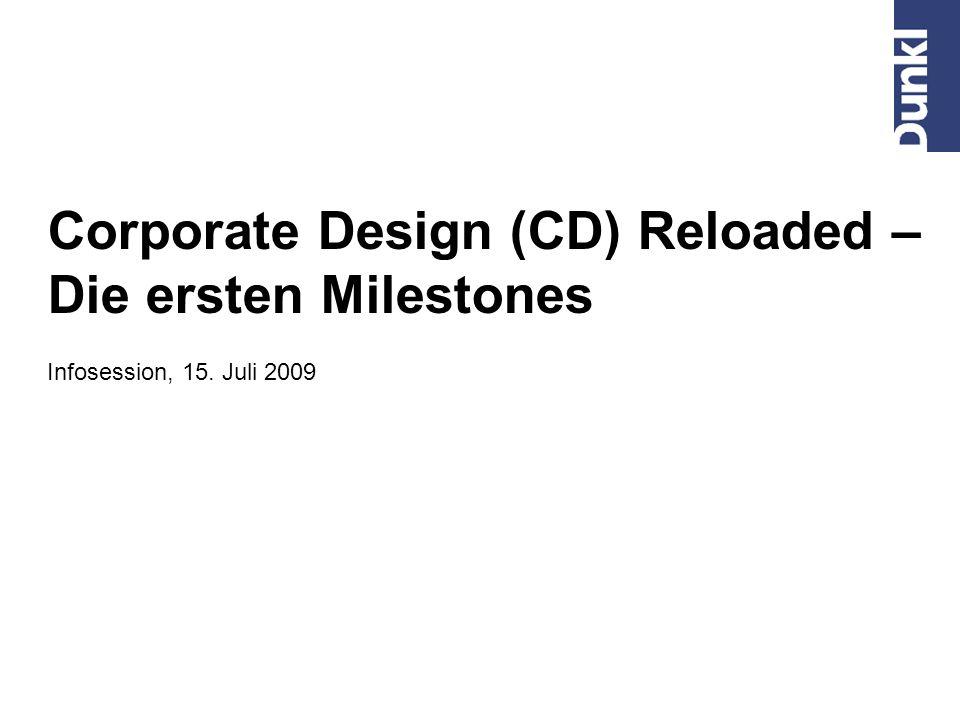 Corporate Design (CD) Reloaded – Die ersten Milestones Infosession, 15. Juli 2009