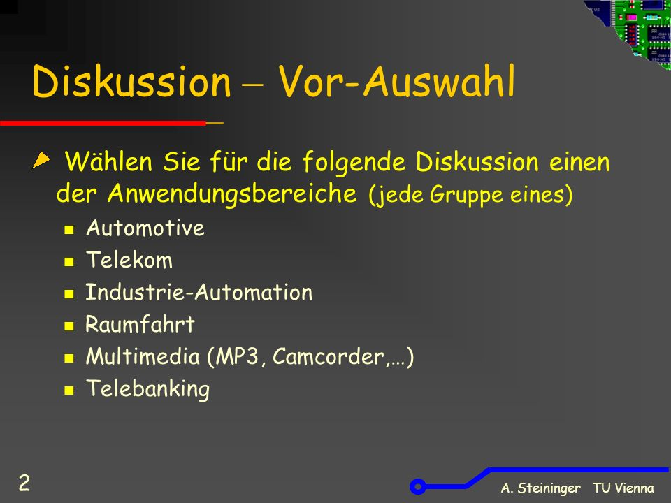 A. Steininger TU Vienna 2 Diskussion Vor-Auswahl Wählen Sie für die folgende Diskussion einen der Anwendungsbereiche (jede Gruppe eines) Automotive Te