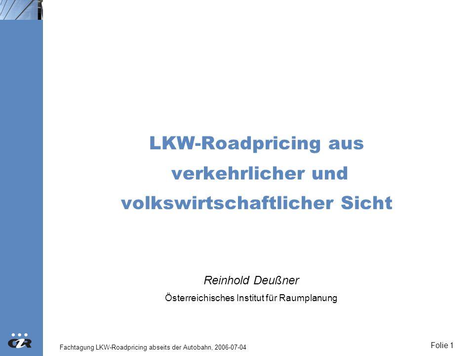 Fachtagung LKW-Roadpricing abseits der Autobahn, 2006-07-04 Folie 1 LKW-Roadpricing aus verkehrlicher und volkswirtschaftlicher Sicht Reinhold Deußner