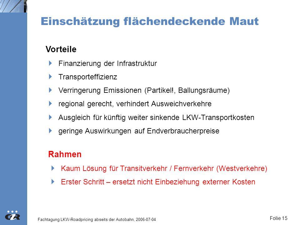 Fachtagung LKW-Roadpricing abseits der Autobahn, 2006-07-04 Folie 15 Einschätzung flächendeckende Maut Vorteile Finanzierung der Infrastruktur Transpo