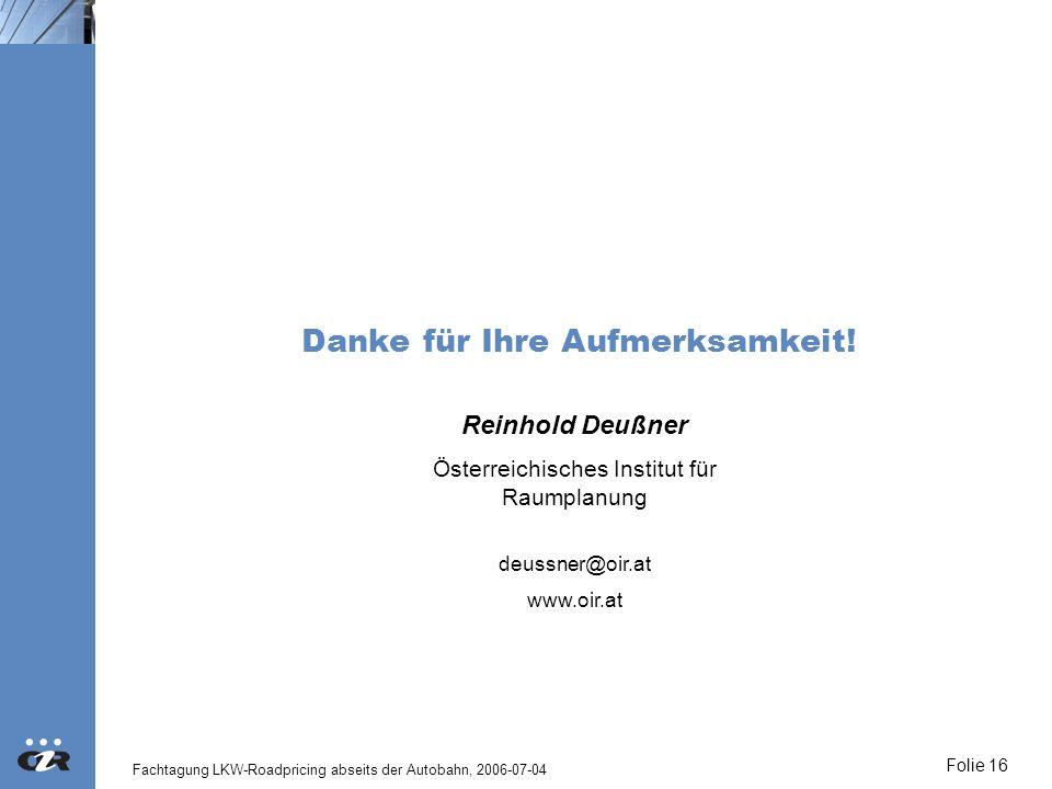 Fachtagung LKW-Roadpricing abseits der Autobahn, 2006-07-04 Folie 16 Danke für Ihre Aufmerksamkeit! Reinhold Deußner Österreichisches Institut für Rau