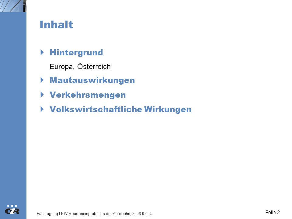Fachtagung LKW-Roadpricing abseits der Autobahn, 2006-07-04 Folie 2 Inhalt Hintergrund Europa, Österreich Mautauswirkungen Verkehrsmengen Volkswirtsch