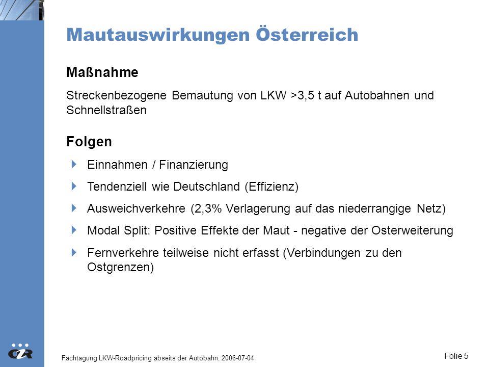 Fachtagung LKW-Roadpricing abseits der Autobahn, 2006-07-04 Folie 5 Mautauswirkungen Österreich Maßnahme Streckenbezogene Bemautung von LKW >3,5 t auf
