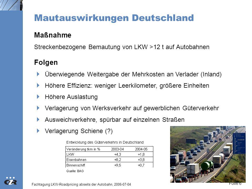 Fachtagung LKW-Roadpricing abseits der Autobahn, 2006-07-04 Folie 6 Mautauswirkungen Deutschland Maßnahme Streckenbezogene Bemautung von LKW >12 t auf