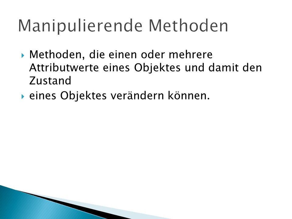 Methoden, die einen oder mehrere Attributwerte eines Objektes und damit den Zustand eines Objektes verändern können.