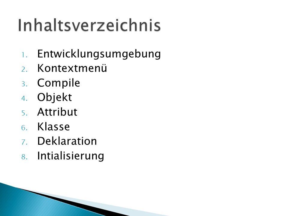1. Entwicklungsumgebung 2. Kontextmenü 3. Compile 4. Objekt 5. Attribut 6. Klasse 7. Deklaration 8. Intialisierung
