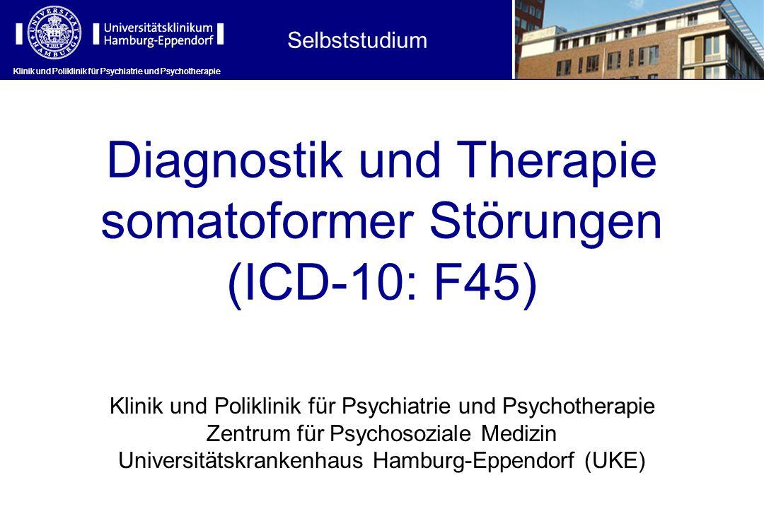Klinik und Poliklinik für Psychiatrie und Psychotherapie Diagnostik und Therapie somatoformer Störungen (ICD-10: F45) Klinik und Poliklinik für Psychi