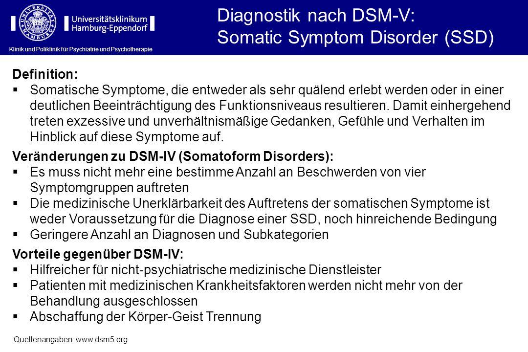 Klinik und Poliklinik für Psychiatrie und Psychotherapie Diagnostik nach DSM-V: Somatic Symptom Disorder (SSD) Definition: Somatische Symptome, die en