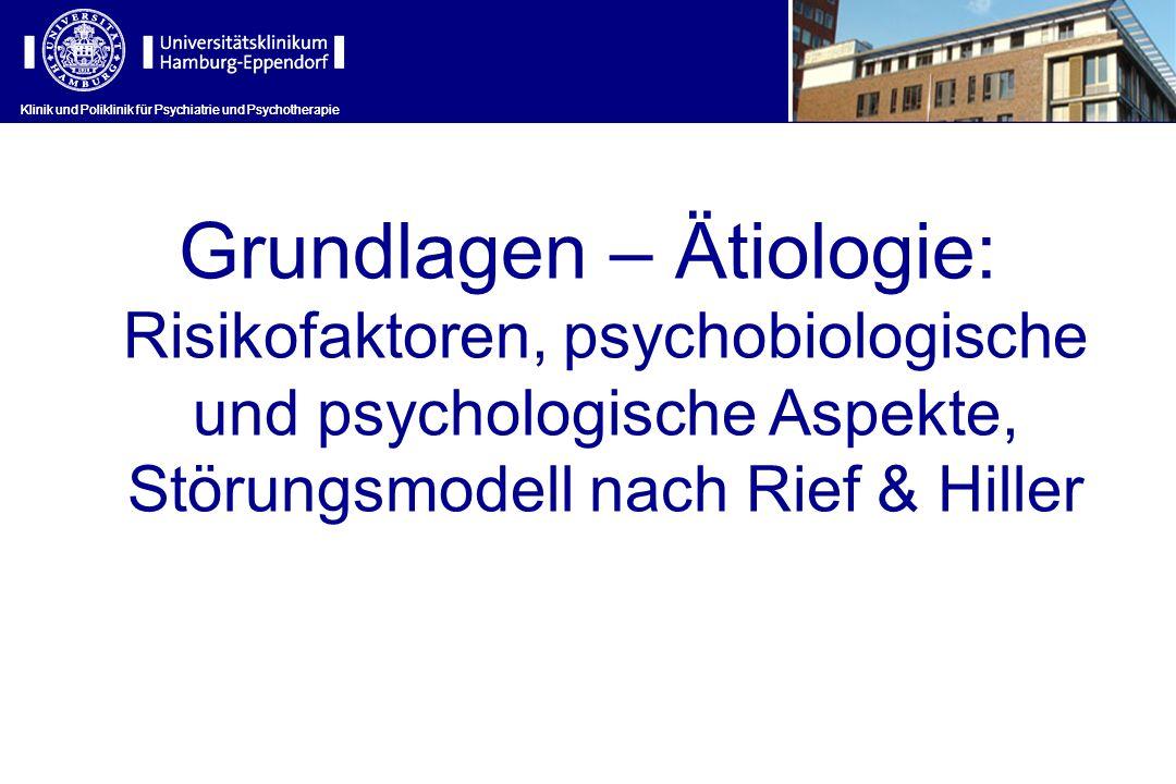 Klinik und Poliklinik für Psychiatrie und Psychotherapie Grundlagen – Ätiologie: Risikofaktoren, psychobiologische und psychologische Aspekte, Störung