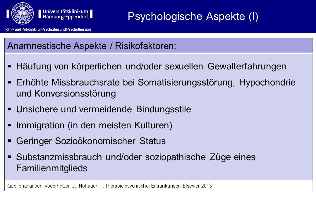 Klinik und Poliklinik für Psychiatrie und Psychotherapie Psychologische Aspekte (I) Anamnestische Aspekte / Risikofaktoren: Häufung von körperlichen u