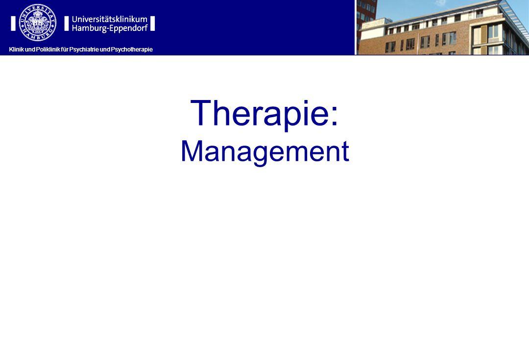 Klinik und Poliklinik für Psychiatrie und Psychotherapie Therapie: Management Klinik und Poliklinik für Psychiatrie und Psychotherapie