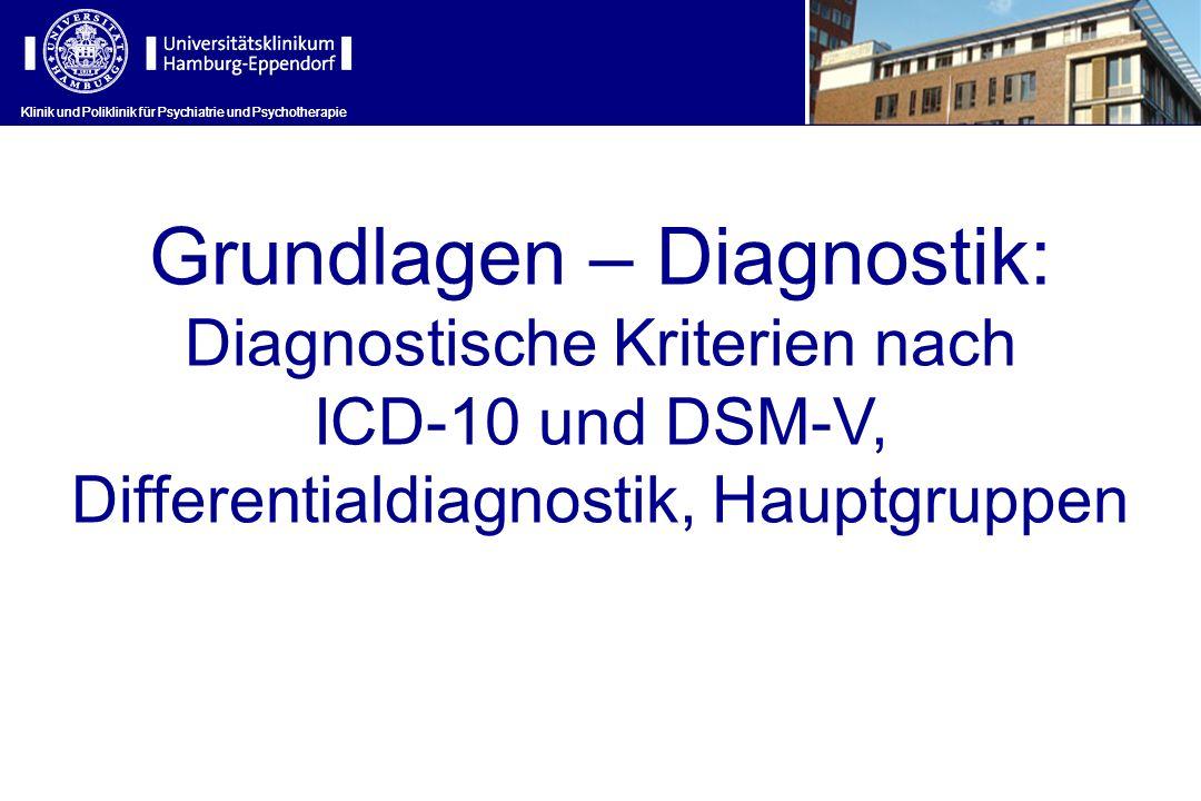 Klinik und Poliklinik für Psychiatrie und Psychotherapie Grundlagen – Diagnostik: Diagnostische Kriterien nach ICD-10 und DSM-V, Differentialdiagnosti