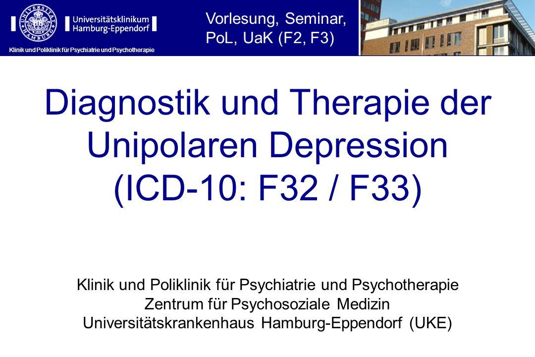 Klinik und Poliklinik für Psychiatrie und Psychotherapie Diagnostik und Therapie der Unipolaren Depression (ICD-10: F32 / F33) Klinik und Poliklinik f