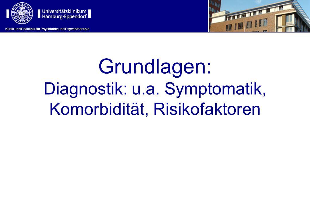 Klinik und Poliklinik für Psychiatrie und Psychotherapie Grundlagen: Diagnostik: u.a. Symptomatik, Komorbidität, Risikofaktoren Klinik und Poliklinik