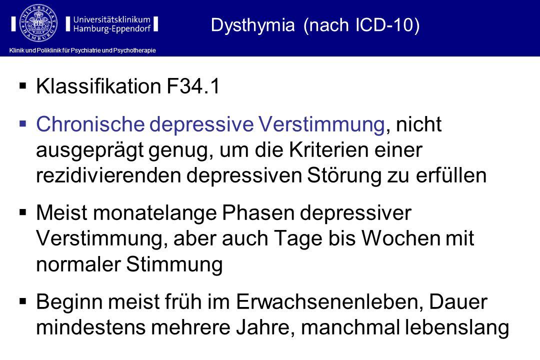 Klinik und Poliklinik für Psychiatrie und Psychotherapie Klassifikation F34.1 Chronische depressive Verstimmung, nicht ausgeprägt genug, um die Kriter