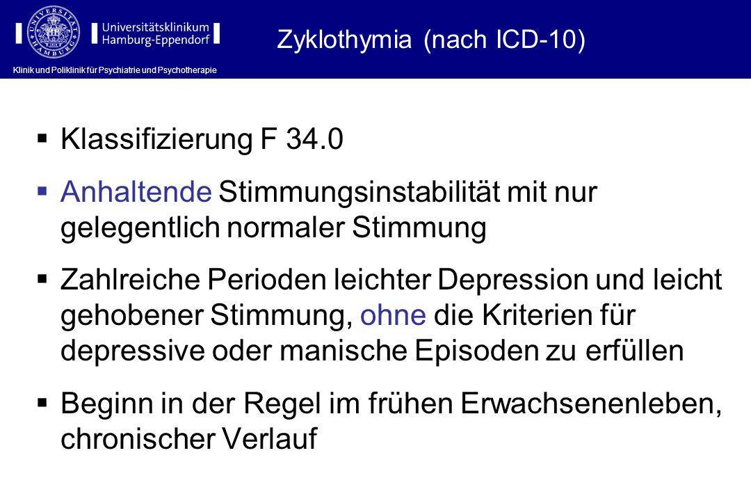 Klinik und Poliklinik für Psychiatrie und Psychotherapie Klassifizierung F 34.0 Anhaltende Stimmungsinstabilität mit nur gelegentlich normaler Stimmun