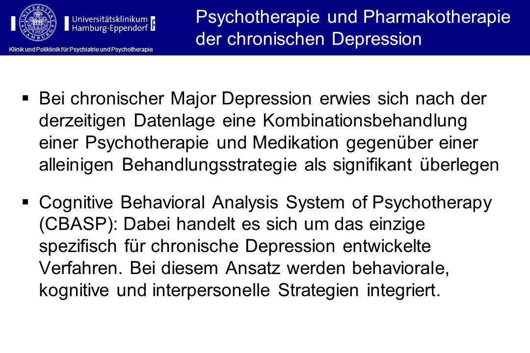 Klinik und Poliklinik für Psychiatrie und Psychotherapie Pharmakotherapie und Psychotherapie Bei chronischer Major Depression erwies sich nach der der