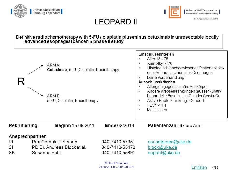 © Block/Kösters Version 1.0 – 2012-03-01 75/98 Surveillance Studie Observational, Noninterventional Surveillance of Patients With Newly Diagnosed Osteosarcoma Rekrutierung: Beginn04.10.2011Ende 04.10.2013Patientenzahl: 300 Ansprechpartner: PIProf.
