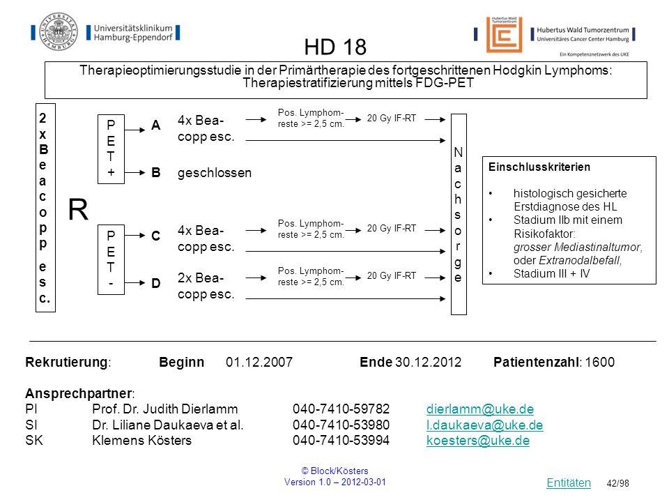 © Block/Kösters Version 1.0 – 2012-03-01 42/98 HD 18 Therapieoptimierungsstudie in der Primärtherapie des fortgeschrittenen Hodgkin Lymphoms: Therapie