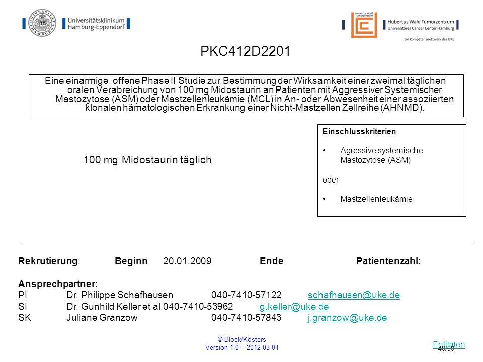 © Block/Kösters Version 1.0 – 2012-03-01 48/98 PKC412D2201 Eine einarmige, offene Phase II Studie zur Bestimmung der Wirksamkeit einer zweimal täglich
