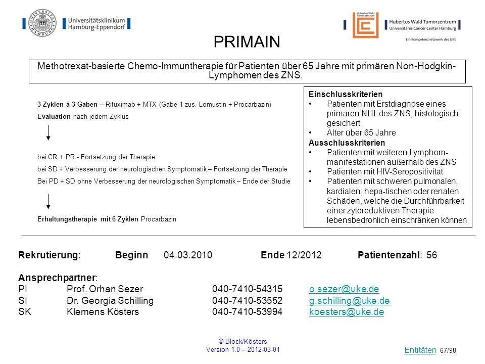© Block/Kösters Version 1.0 – 2012-03-01 67/98 PRIMAIN Methotrexat-basierte Chemo-Immuntherapie für Patienten über 65 Jahre mit primären Non-Hodgkin-