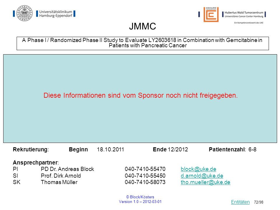 © Block/Kösters Version 1.0 – 2012-03-01 72/98 JMMC A Phase I / Randomized Phase II Study to Evaluate LY2603618 in Combination with Gemcitabine in Pat