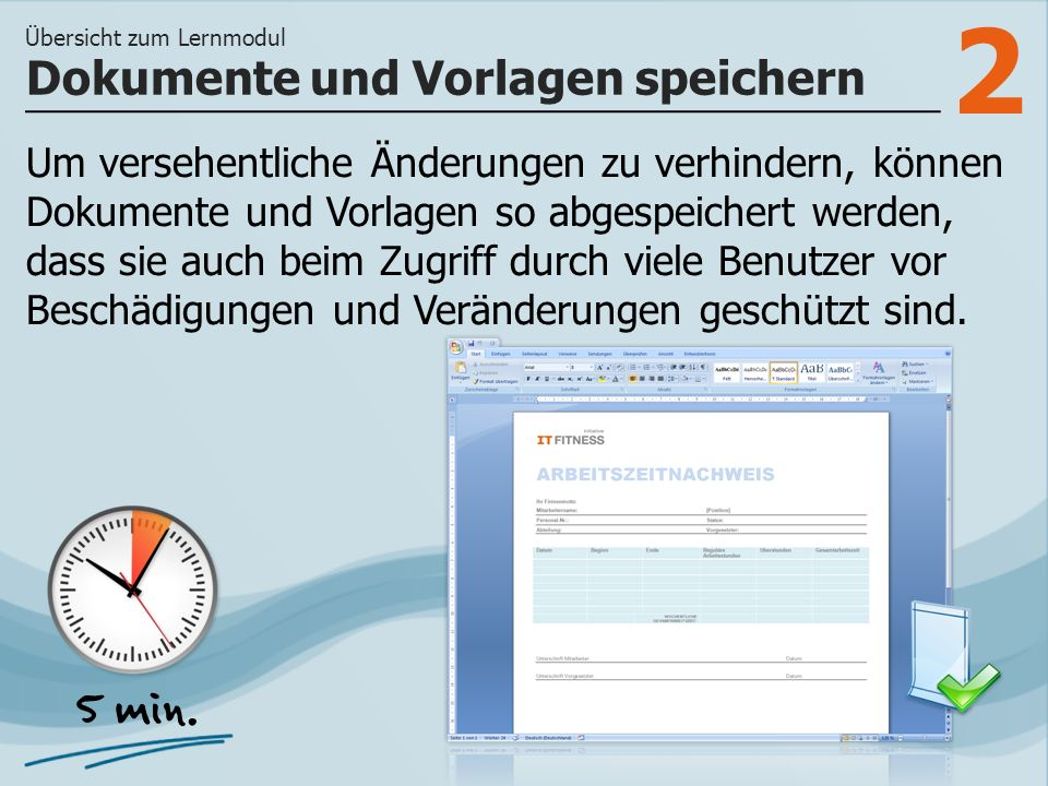 2 Um versehentliche Änderungen zu verhindern, können Dokumente und Vorlagen so abgespeichert werden, dass sie auch beim Zugriff durch viele Benutzer vor Beschädigungen und Veränderungen geschützt sind.