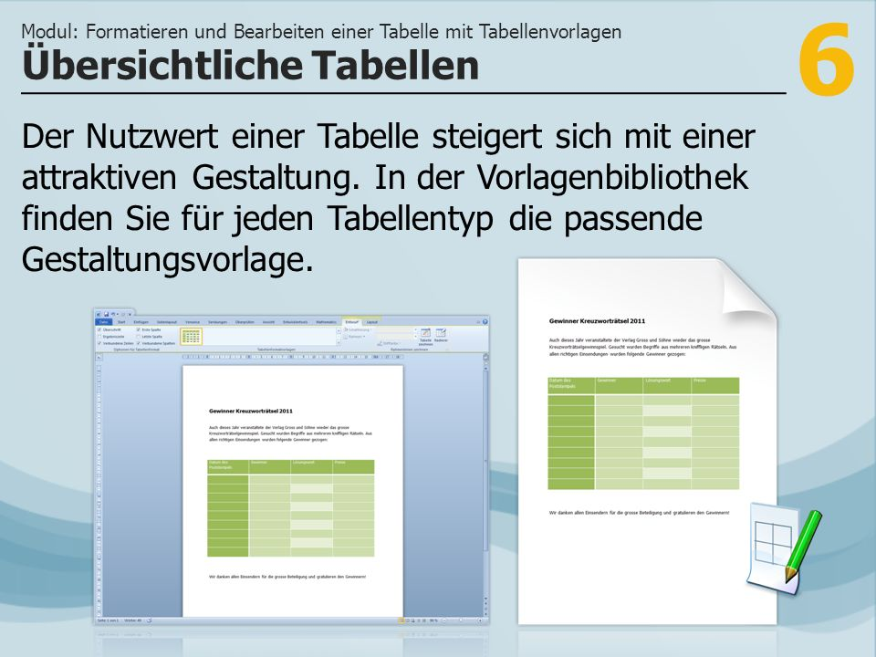 6 Übersichtliche Tabellen Modul: Formatieren und Bearbeiten einer Tabelle mit Tabellenvorlagen Der Nutzwert einer Tabelle steigert sich mit einer attraktiven Gestaltung.