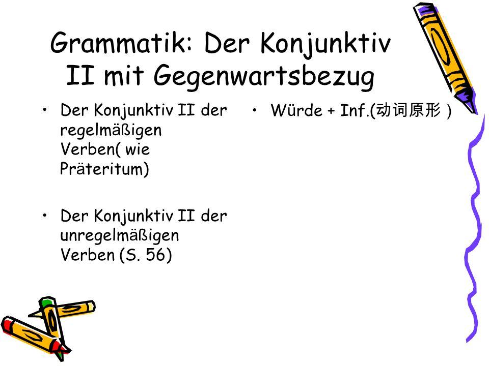 Grammatik: Der Konjunktiv II mit Gegenwartsbezug Der Konjunktiv II der regelm äß igen Verben( wie Pr ä teritum) Der Konjunktiv II der unregelm äß igen Verben (S.