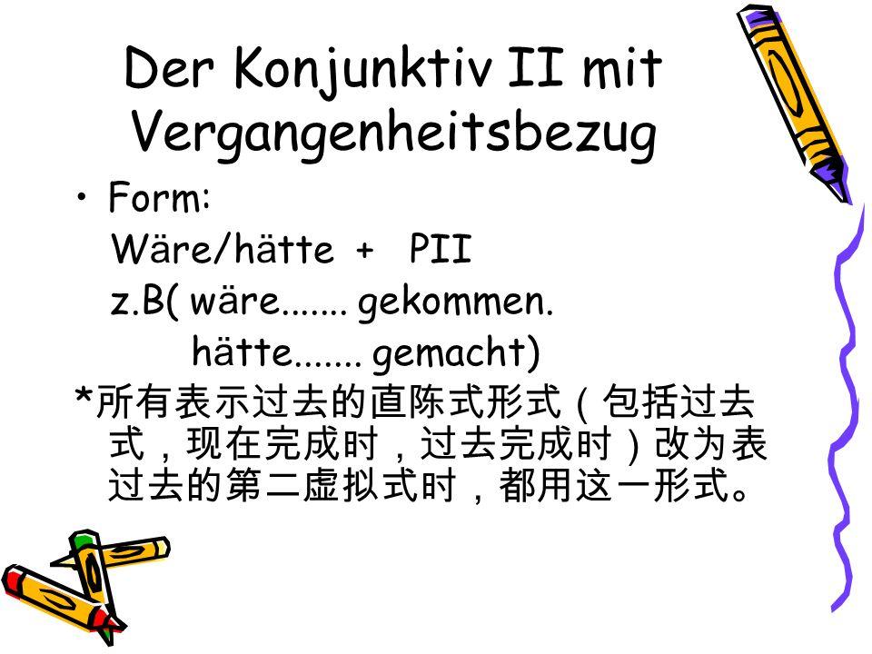 Der Konjunktiv II mit Vergangenheitsbezug Form: W ä re/h ä tte + PII z.B( w ä re.......