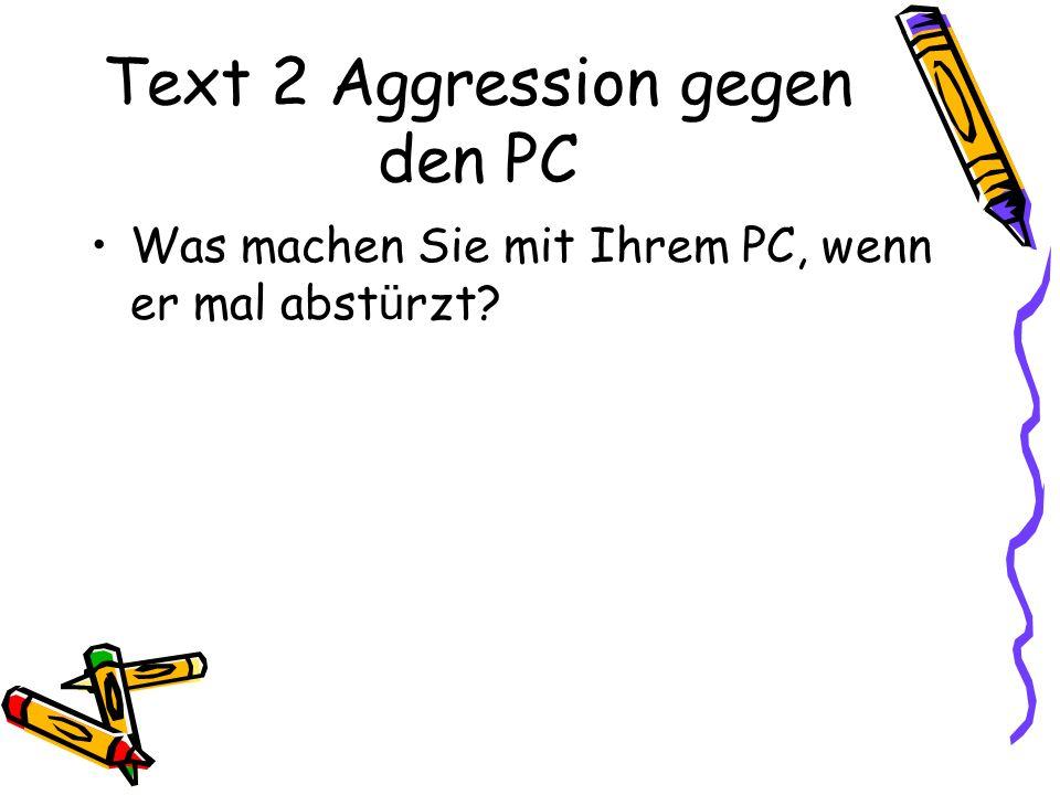 Text 2 Aggression gegen den PC Was machen Sie mit Ihrem PC, wenn er mal abst ü rzt?