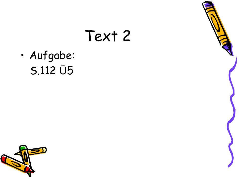 Text 2 Aufgabe: S.112 Ü 5