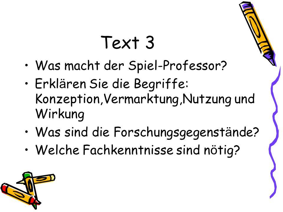 Text 3 Was macht der Spiel-Professor? Erkl ä ren Sie die Begriffe: Konzeption,Vermarktung,Nutzung und Wirkung Was sind die Forschungsgegenst ä nde? We
