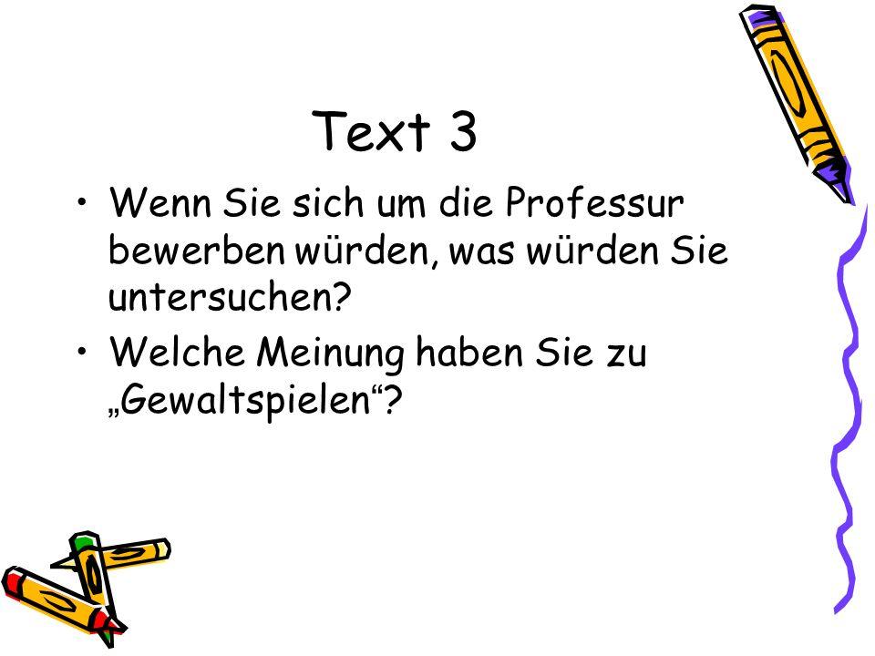 Text 3 Wenn Sie sich um die Professur bewerben w ü rden, was w ü rden Sie untersuchen? Welche Meinung haben Sie zu Gewaltspielen ?