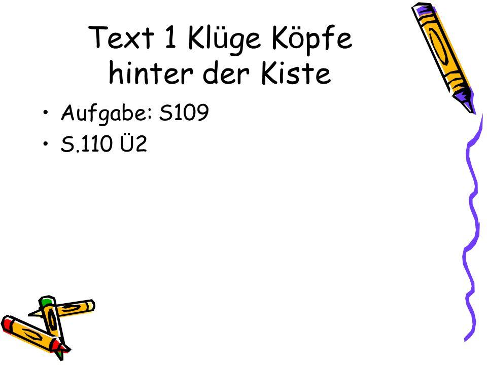 Text 1 Kl ü ge K ö pfe hinter der Kiste Aufgabe: S109 S.110 Ü 2