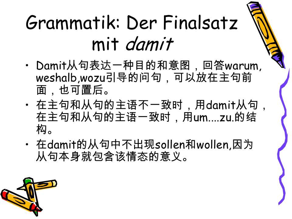 Grammatik: Der Finalsatz mit damit Damit warum, weshalb,wozu damit um....zu. damit sollen wollen,