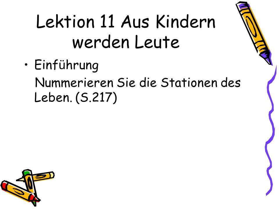 Lektion 11 Aus Kindern werden Leute Einf ü hrung Nummerieren Sie die Stationen des Leben. (S.217)